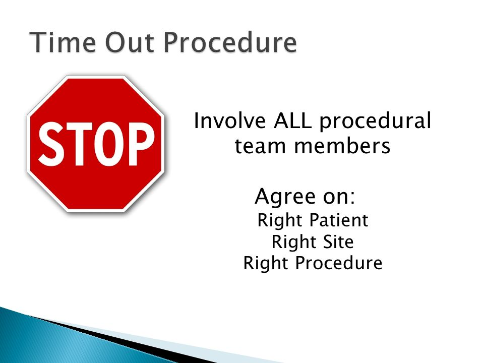 Involve ALL procedural team members Agree on: Right Patient Right Site Right Procedure