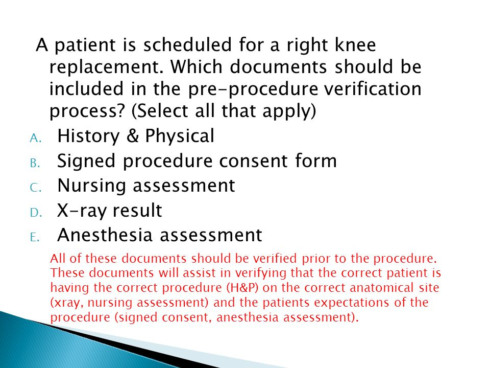 A patient is scheduled for a right knee replacement.