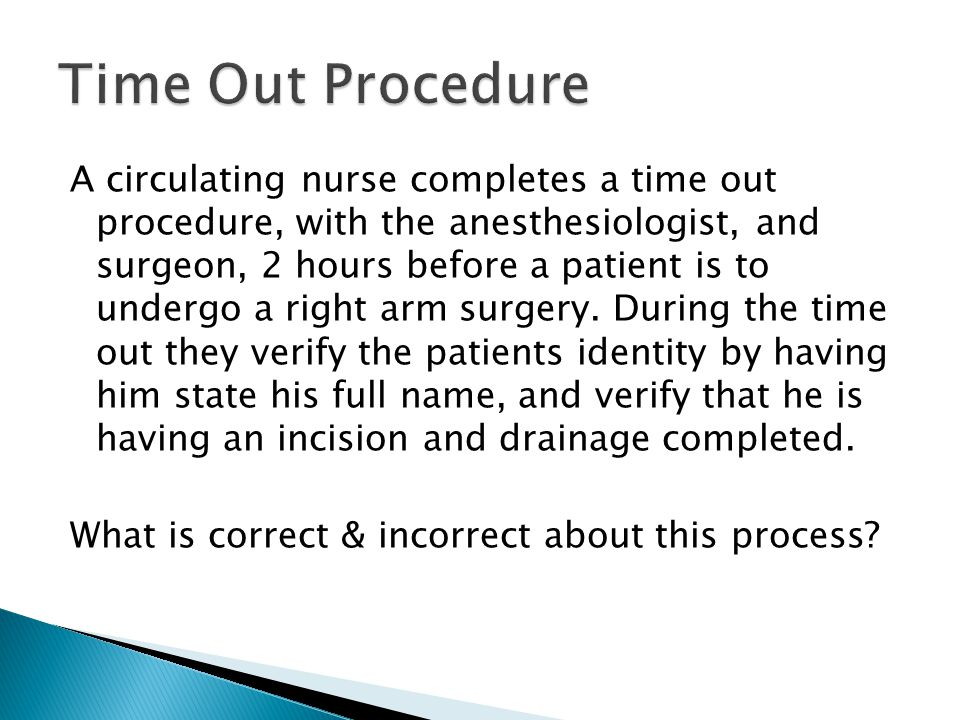 A circulating nurse completes a time out procedure, with the anesthesiologist, and surgeon, 2 hours before a patient is to undergo a right arm surgery.