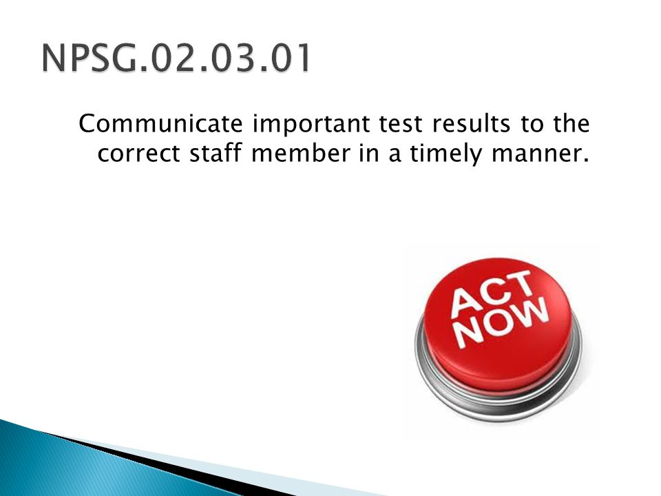 Communicate important test results to the correct staff member in a timely manner.