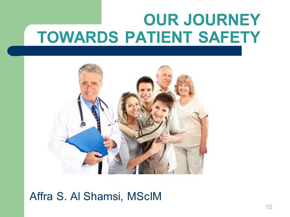 10 OUR JOURNEY TOWARDS PATIENT SAFETY Affra S. Al Shamsi, MScIM