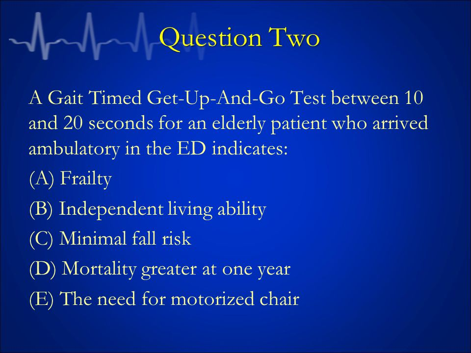 History: Functional Screening Gait Timed Get Up and Go Test (TGUG) on ambulatory patients –Instructions to patient: Rise from chair Walk 10 feet Turn around and walk back to the chair Sit down –Test results: Normal <10 seconds Frail <20 seconds Needs PT >20 seconds –Results correlate with falls risk, ECF placement, ADLs