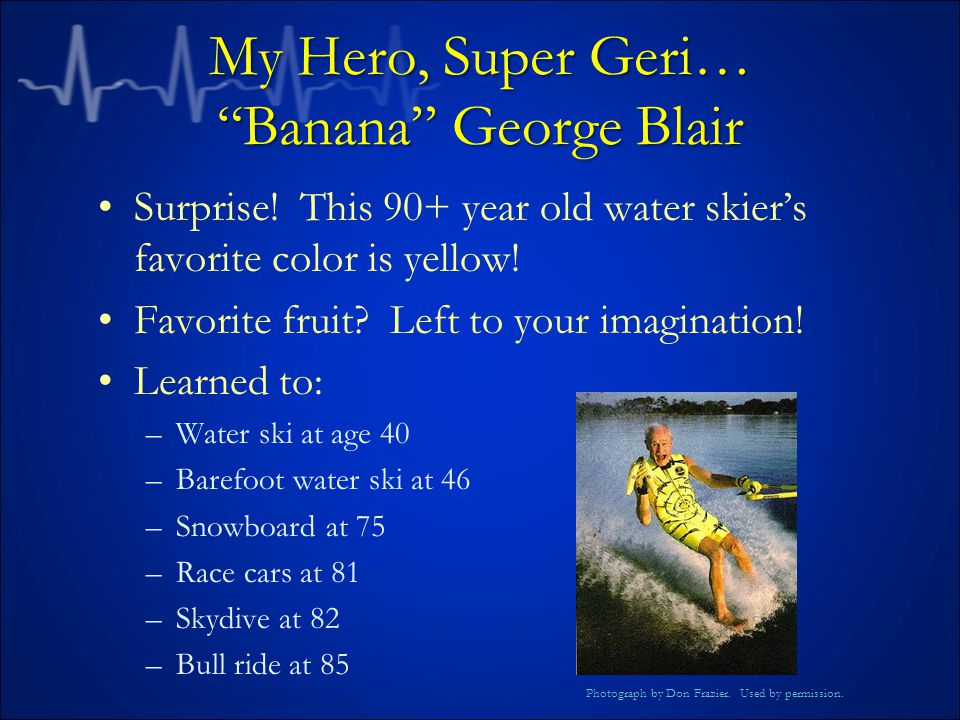 My Hero, Super Geri… Banana George Blair Surprise.