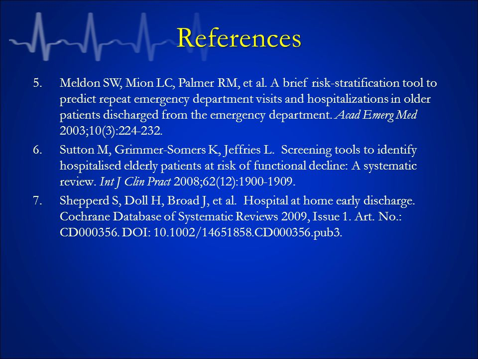 References 5.Meldon SW, Mion LC, Palmer RM, et al. A brief risk-stratification tool to predict repeat emergency department visits and hospitalizations