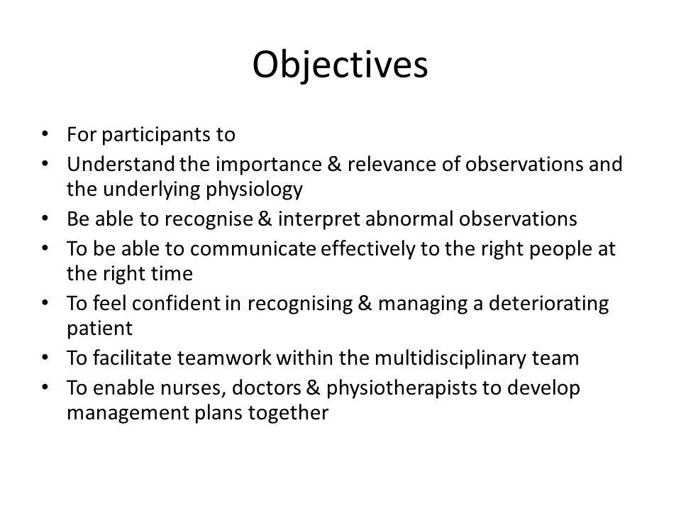 Objectives For participants to Understand the importance & relevance of observations and the underlying physiology Be able to recognise & interpret ab