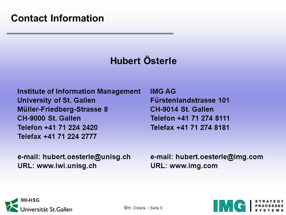  H. Österle / Seite 6 IWI-HSG Contact Information Hubert Österle IMG AG Fürstenlandstrasse 101 CH-9014 St. Gallen Telefon +41 71 274 8111 Telefax +41