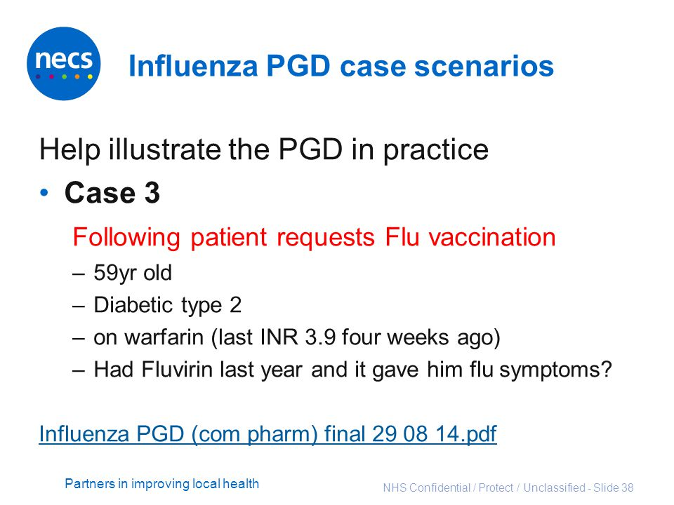 Partners in improving local health Influenza PGD case scenarios Help illustrate the PGD in practice Case 3 Following patient requests Flu vaccination