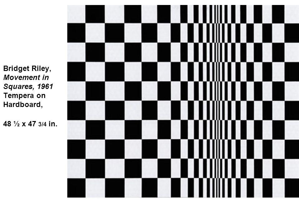 Bridget Riley, Movement in Squares, 1961 Tempera on Hardboard, 48 ½ x 47 3/4 in.