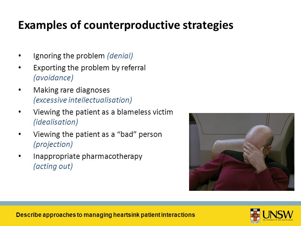 Examples of counterproductive strategies Ignoring the problem (denial) Exporting the problem by referral (avoidance) Making rare diagnoses (excessive