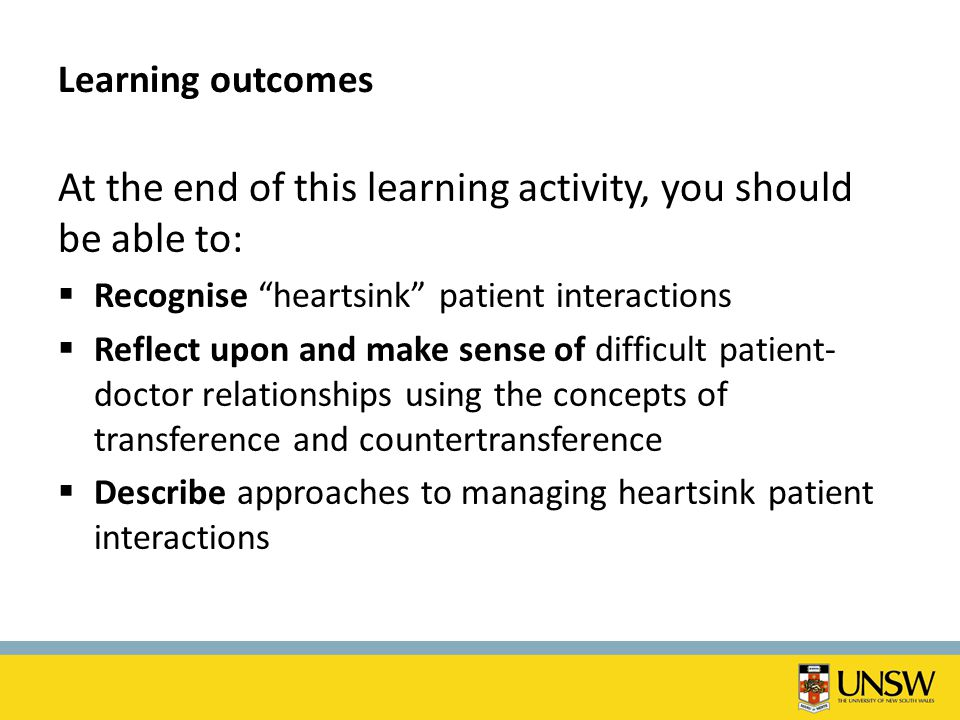 "Learning outcomes At the end of this learning activity, you should be able to:  Recognise ""heartsink"" patient interactions  Reflect upon and make se"