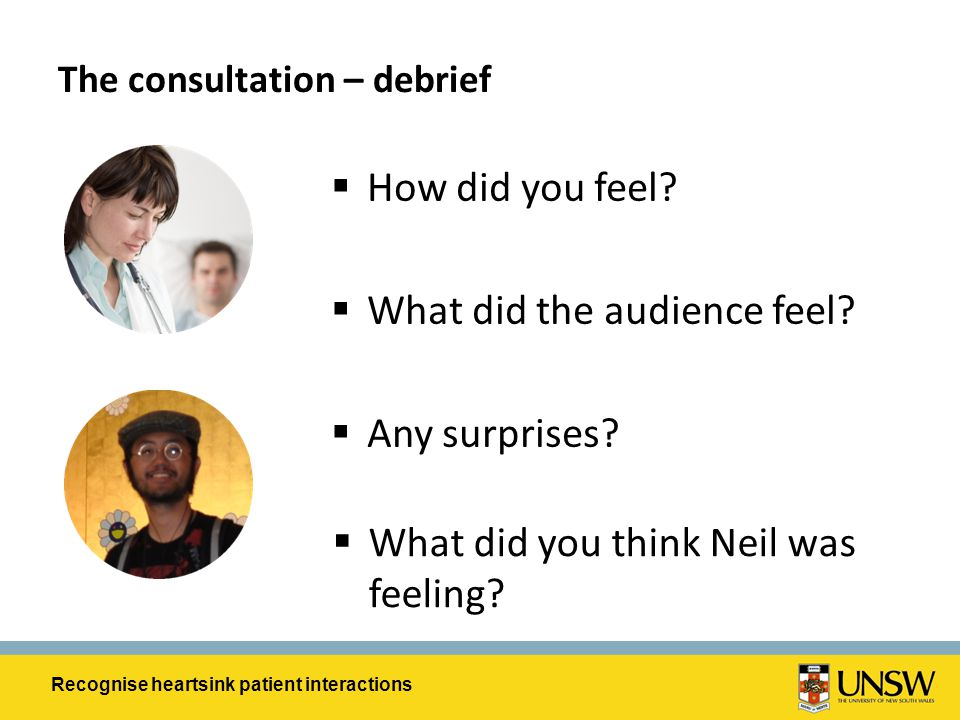 The consultation – debrief  How did you feel?  What did the audience feel?  Any surprises?  What did you think Neil was feeling? Recognise heartsi
