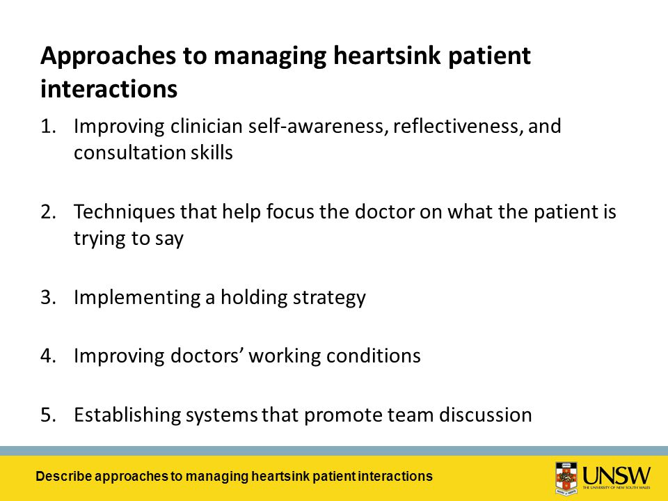 Approaches to managing heartsink patient interactions 1.Improving clinician self-awareness, reflectiveness, and consultation skills 2.Techniques that