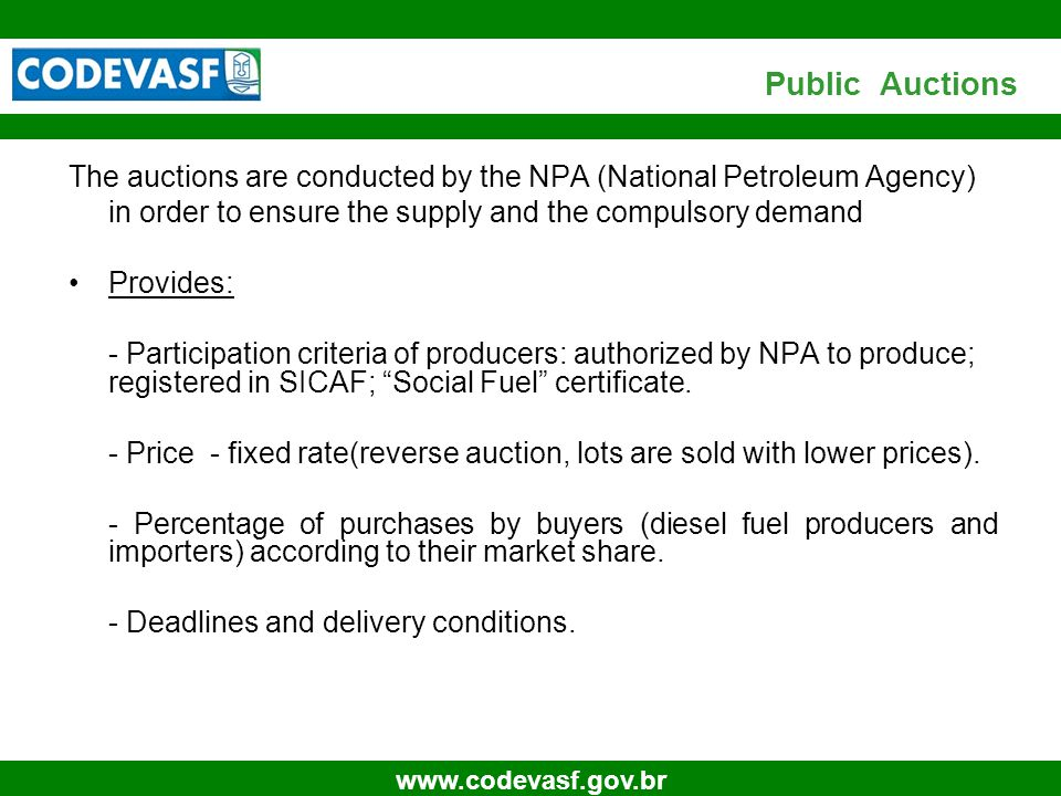 15 www.codevasf.gov.br Public Auctions The auctions are conducted by the NPA (National Petroleum Agency) in order to ensure the supply and the compuls