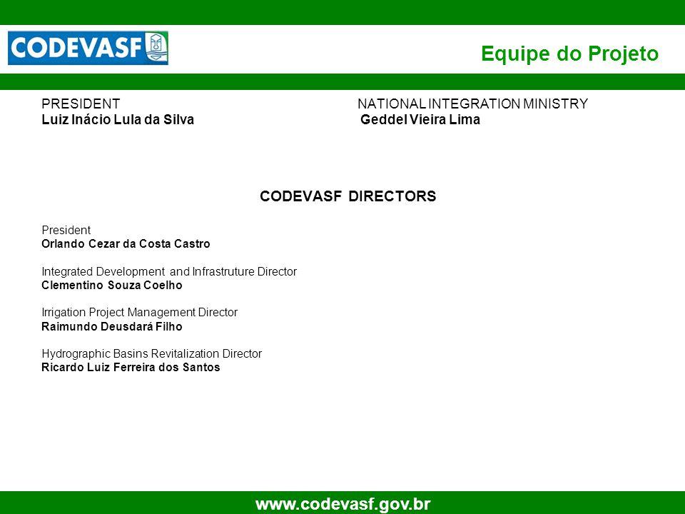 2 www.codevasf.gov.br Equipe do Projeto PRESIDENT NATIONAL INTEGRATION MINISTRY Luiz Inácio Lula da Silva Geddel Vieira Lima CODEVASF DIRECTORS Presid