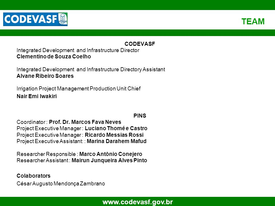 33 www.codevasf.gov.br TEAM CODEVASF Integrated Development and Infrastructure Director Clementino de Souza Coelho Integrated Development and Infrastr