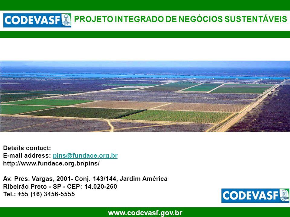 35 www.codevasf.gov.br PROJETO INTEGRADO DE NEGÓCIOS SUSTENTÁVEIS Details contact: E-mail address: pins@fundace.org.brpins@fundace.org.br http://www.f