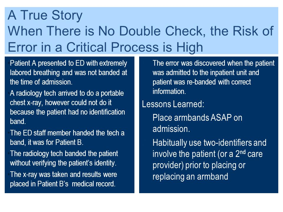 A True Story When There is No Double Check, the Risk of Error in a Critical Process is High Patient A presented to ED with extremely labored breathing