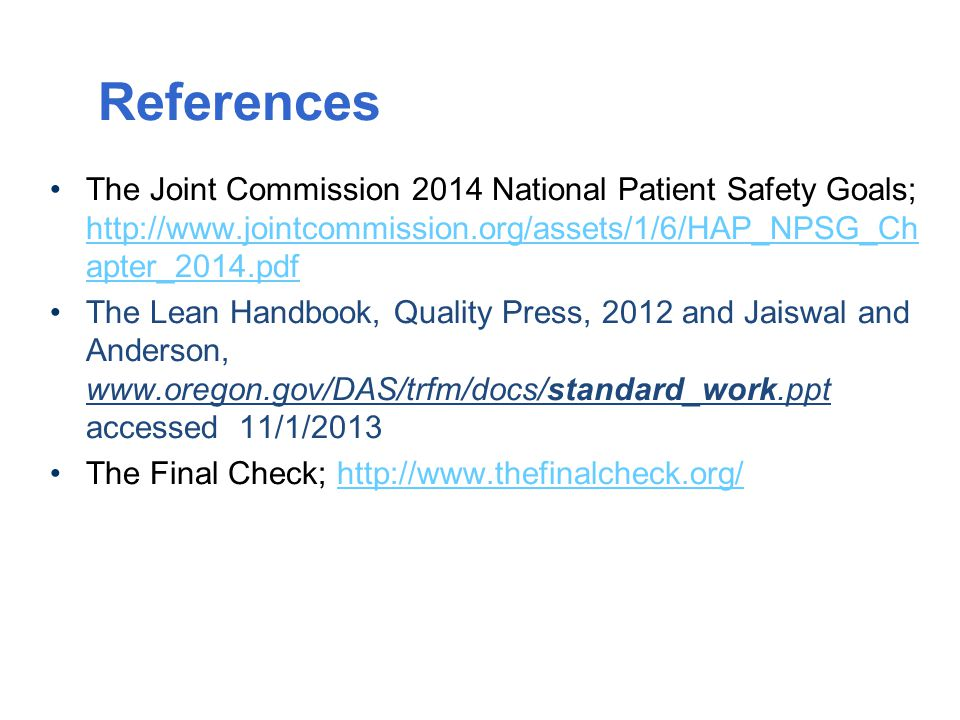 References The Joint Commission 2014 National Patient Safety Goals; http://www.jointcommission.org/assets/1/6/HAP_NPSG_Ch apter_2014.pdf http://www.jo