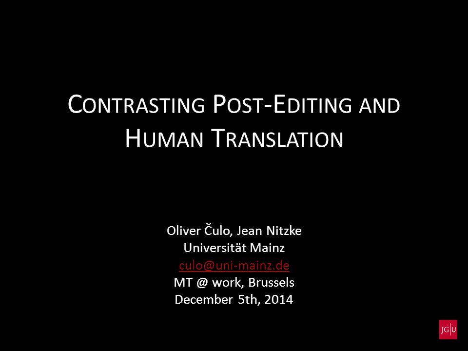 C ONTRASTING P OST -E DITING AND H UMAN T RANSLATION Oliver Čulo, Jean Nitzke Universität Mainz culo@uni-mainz.de MT @ work, Brussels December 5th, 2014