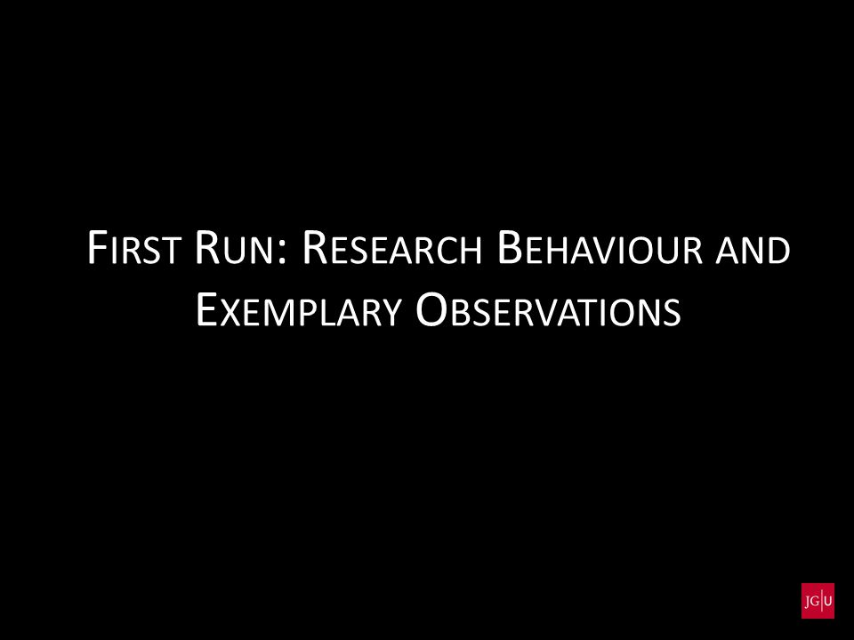 F IRST R UN : R ESEARCH B EHAVIOUR AND E XEMPLARY O BSERVATIONS