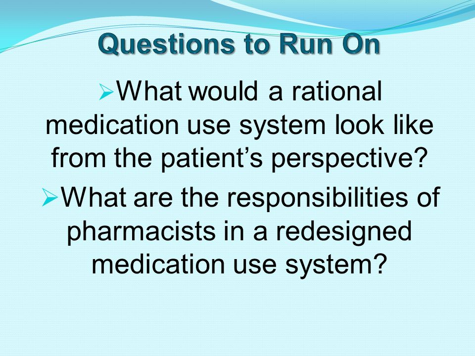  What would a rational medication use system look like from the patient's perspective.