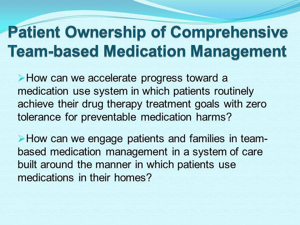  How can we accelerate progress toward a medication use system in which patients routinely achieve their drug therapy treatment goals with zero tolerance for preventable medication harms.