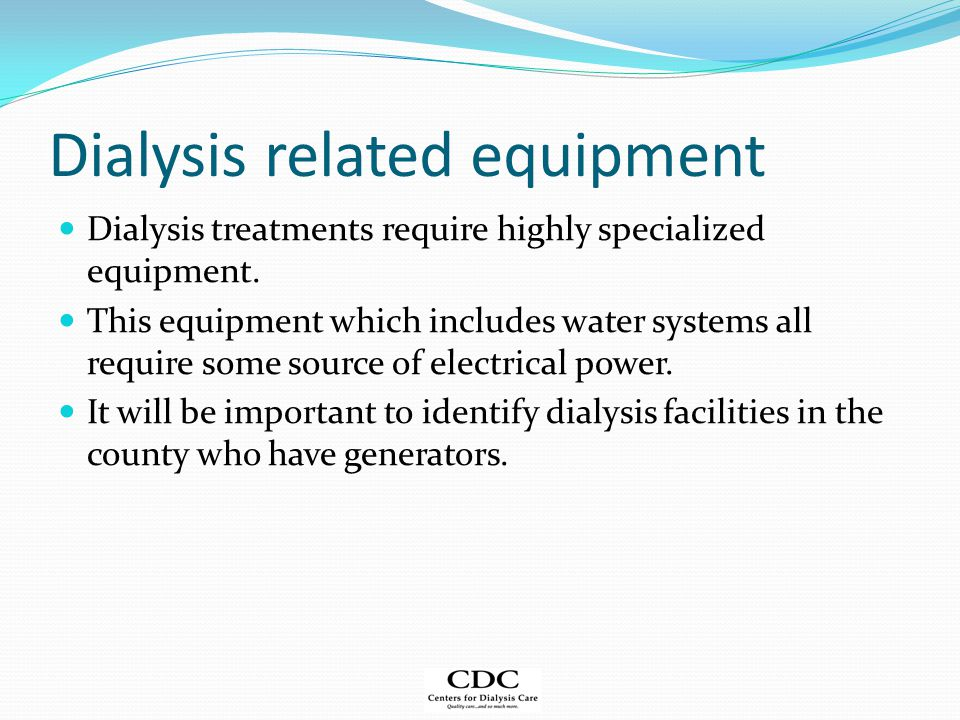 Dialysis related equipment Dialysis treatments require highly specialized equipment.