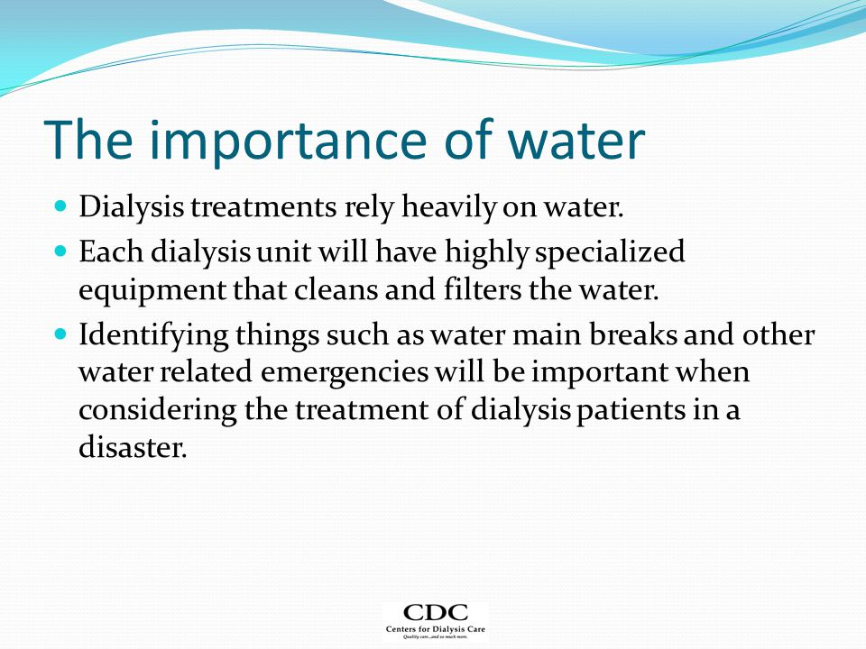 The importance of water Dialysis treatments rely heavily on water.