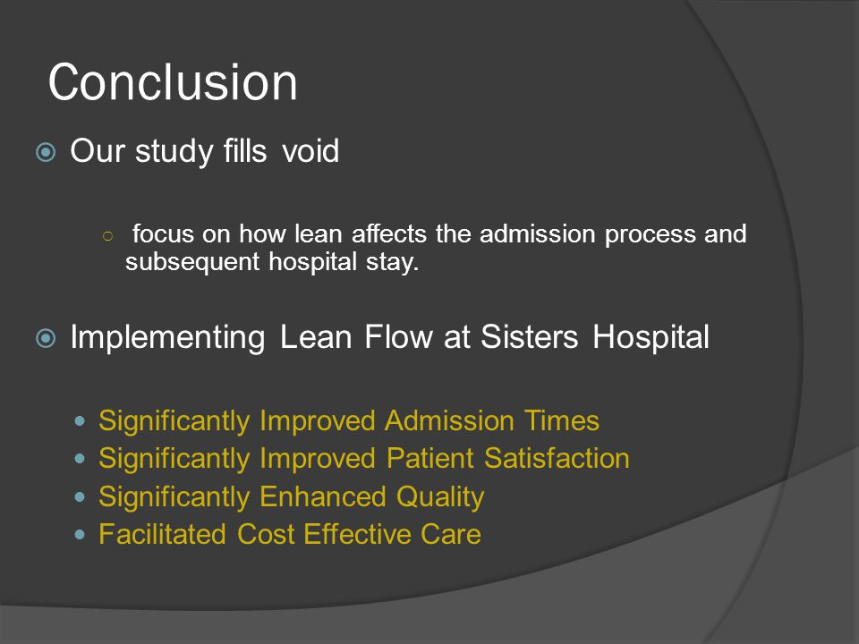Conclusion  Our study fills void ○ focus on how lean affects the admission process and subsequent hospital stay.