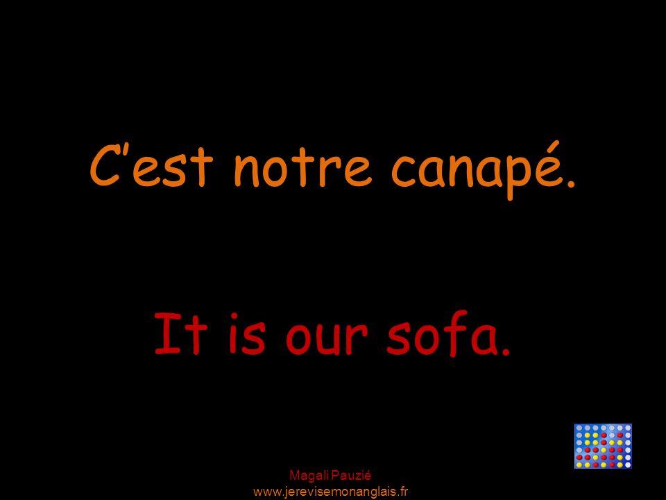 Magali Pauzié www.jerevisemonanglais.fr It is our sofa. C'est notre canapé.