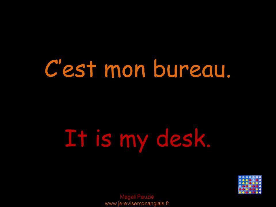 Magali Pauzié www.jerevisemonanglais.fr It is my desk. C'est mon bureau.