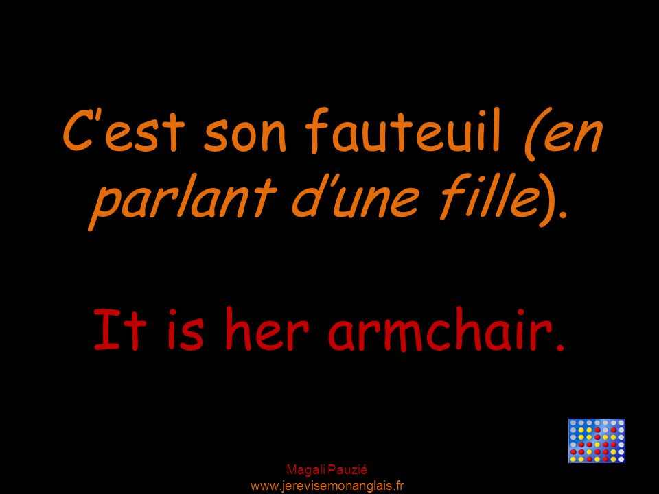 Magali Pauzié www.jerevisemonanglais.fr It is her armchair.