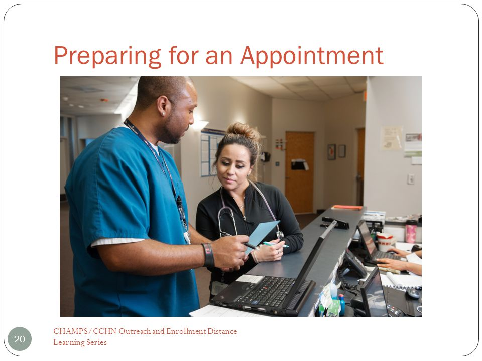 Preparing for an Appointment CHAMPS/CCHN Outreach and Enrollment Distance Learning Series 20