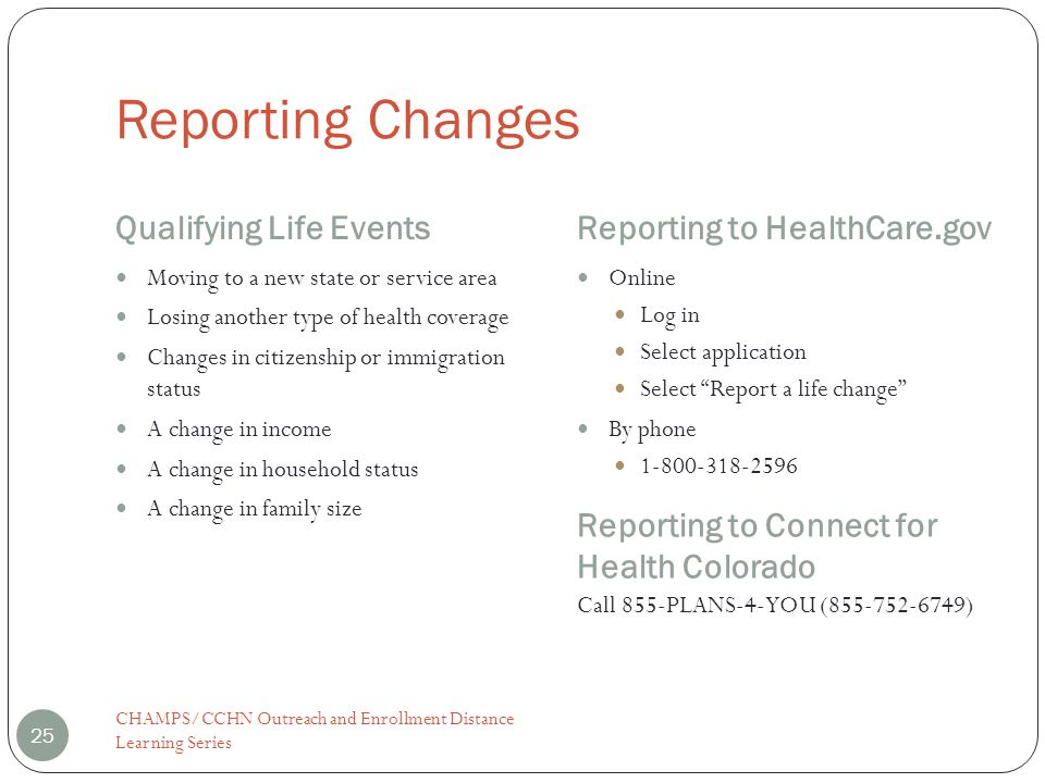 Reporting Changes Qualifying Life EventsReporting to HealthCare.gov Moving to a new state or service area Losing another type of health coverage Chang