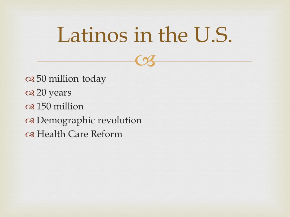   50 million today  20 years  150 million  Demographic revolution  Health Care Reform Latinos in the U.S.