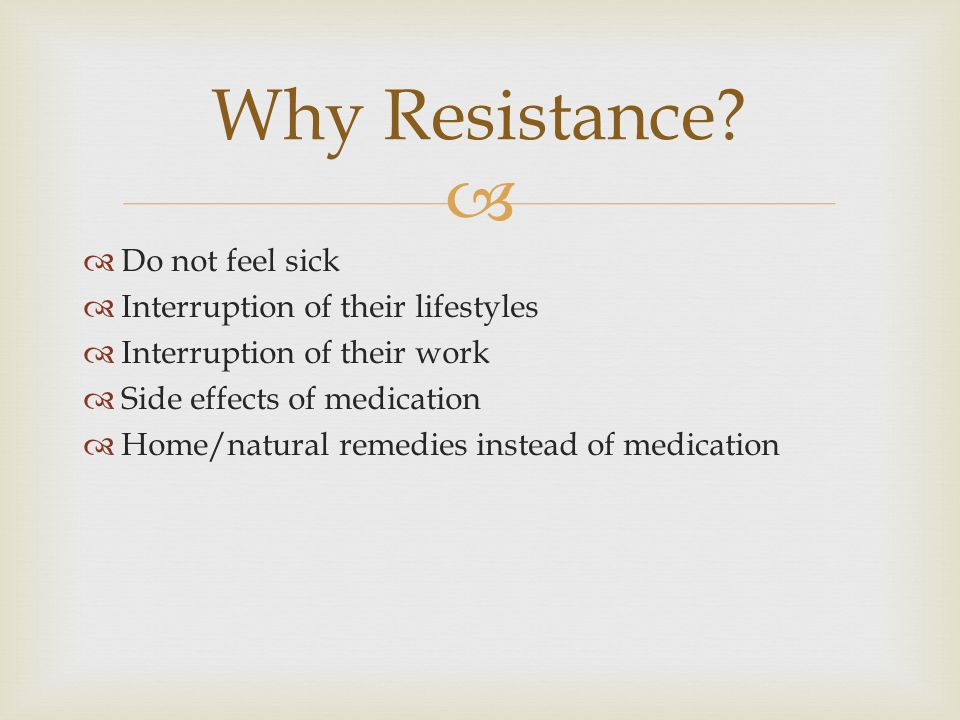   Do not feel sick  Interruption of their lifestyles  Interruption of their work  Side effects of medication  Home/natural remedies instead of m