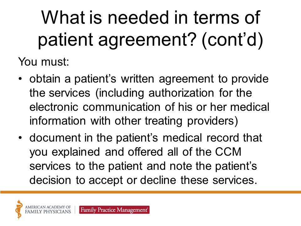 What is needed in terms of patient agreement? (cont'd) You must: obtain a patient's written agreement to provide the services (including authorization