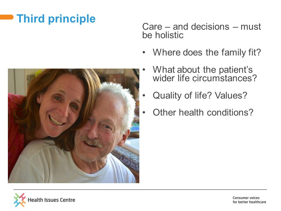 Care – and decisions – must be holistic Where does the family fit.
