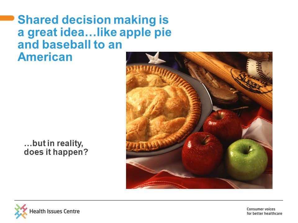 Shared decision making is a great idea…like apple pie and baseball to an American …but in reality, does it happen