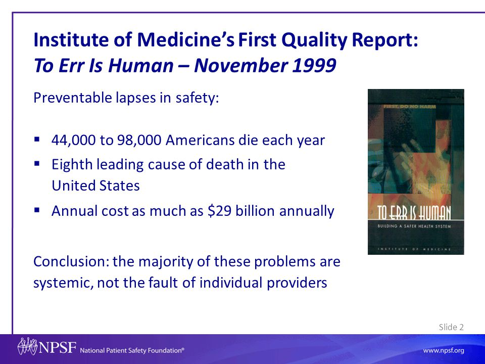 Slide 3 The Safety Movement in the 2000's  Hospital-focused  Key initiatives to improve safety culture (change from blame to nonpunitive to just)  Focus on increasing safety reporting  Systems approach to error – Human factors, reliability – Team training  Safety often focused on issues such as wrong-site surgery, wrong procedure, falls, medication errors