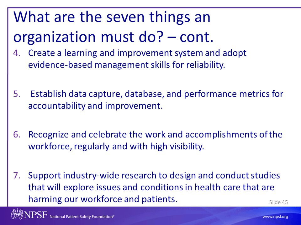 Slide 45 What are the seven things an organization must do? – cont. 4.Create a learning and improvement system and adopt evidence-based management ski