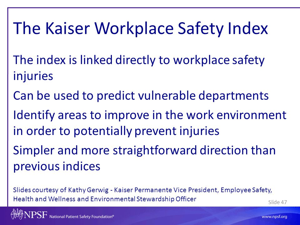 Slide 47 The Kaiser Workplace Safety Index The index is linked directly to workplace safety injuries Can be used to predict vulnerable departments Ide