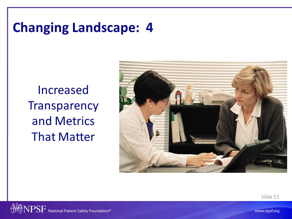 Slide 51 Changing Landscape: 4 Increased Transparency and Metrics That Matter