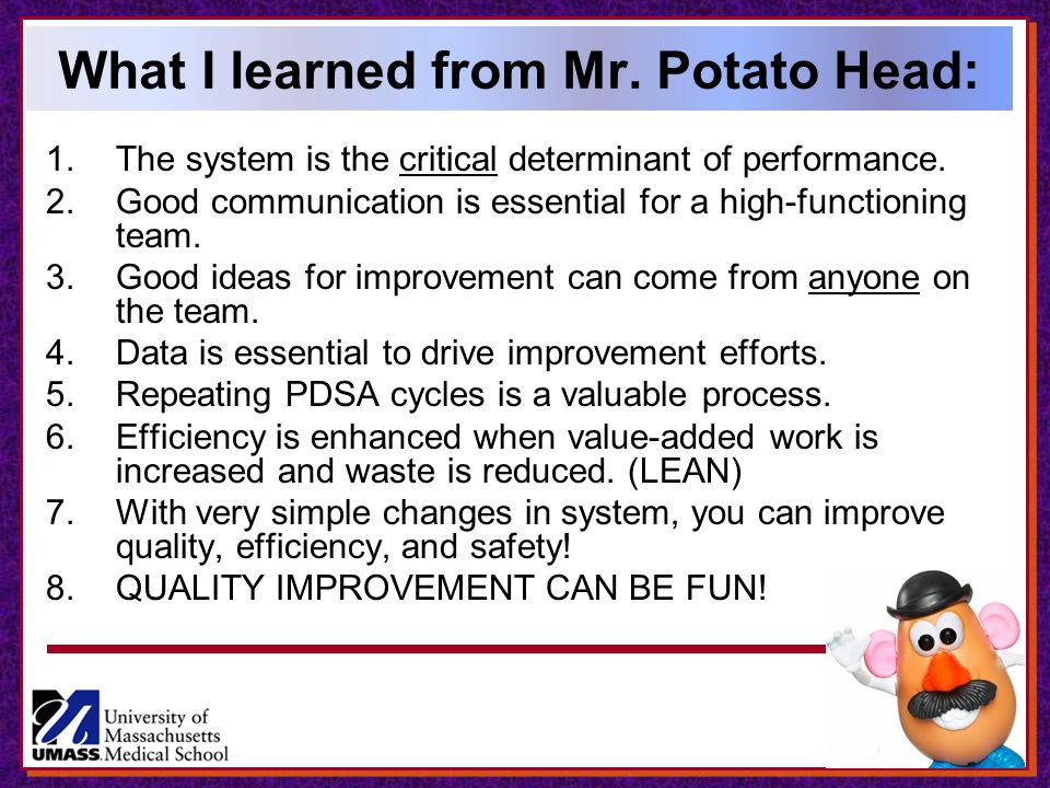 What I learned from Mr.Potato Head: 1.The system is the critical determinant of performance.