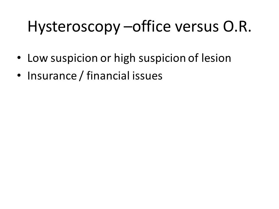 Hysteroscopy –office versus O.R.