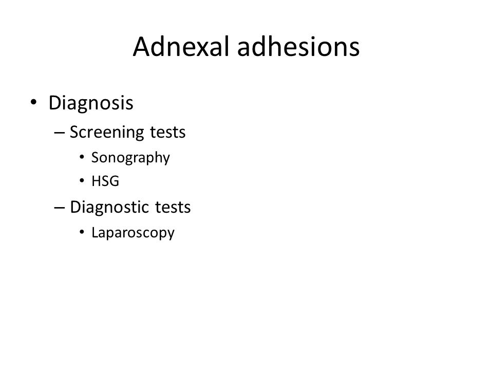 Adnexal adhesions Diagnosis – Screening tests Sonography HSG – Diagnostic tests Laparoscopy