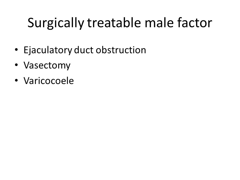 Surgically treatable male factor Ejaculatory duct obstruction Vasectomy Varicocoele