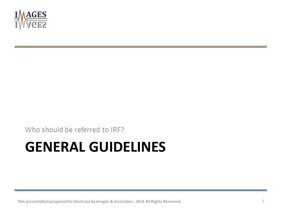 GENERAL GUIDELINES Who should be referred to IRF.