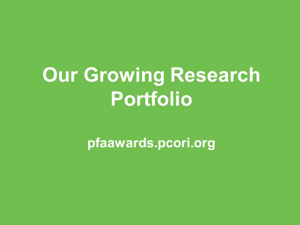 Our Growing Research Portfolio pfaawards.pcori.org