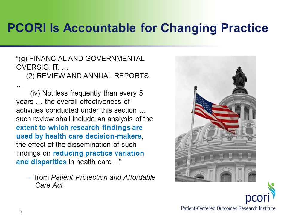 "PCORI Is Accountable for Changing Practice -- from Patient Protection and Affordable Care Act ""(g) FINANCIAL AND GOVERNMENTAL OVERSIGHT. … (2) REVIEW"